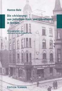 Titelbild von Hanno Balz - Die »Arisierung« von jüdischem Haus- und Grundbesitz in Bremen