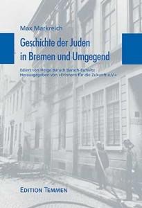 Max Markreich - Titelblatt Geschichte der Juden in Bremen und Umgegend Ediert von Helge Baruch Barach-Burwitz